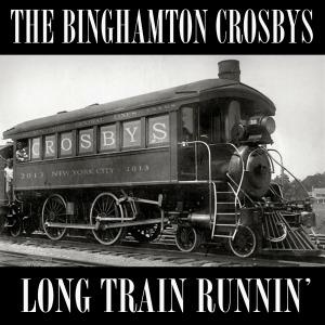 Long Train Runnin' - The Binghamton Crosbys
